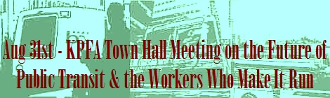 Aug 31st - KPFA Town Hall Meeting on the Future of Public Transit & the Workers Who Make It Run